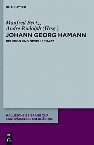 Manfred Beetz, Andre Rudolph (Hg.): Johann Georg Hamann. Religion und Gesellschaft (Hallesche Beiträge zur Europäischen Aufklärung 45).