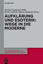 Aufklärung und Esoterik: Wege in die Moderne. Hg. von Monika Neugebauer-Wölk, Renko Geffarth u. Markus Meumann (Hallesche Beiträge zur Europäischen Aufklärung 50).