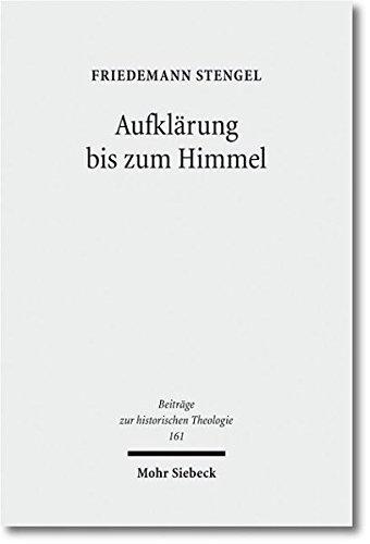 Friedemann Stengel: Aufklärung bis zum Himmel. Emanuel Swedenborg im Kontext der Theologie und Philosophie des 18. Jahrhunderts (Beiträge zur historischen Theologie 161).