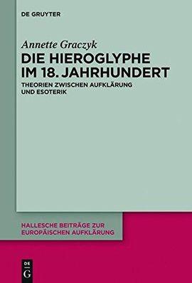 Annette Graczyk: Die Hieroglyphe im 18. Jahrhundert. Theorien zwischen Aufklärung und Esoterik (Hallesche Beiträge zur Europäischen Aufklärung 51).