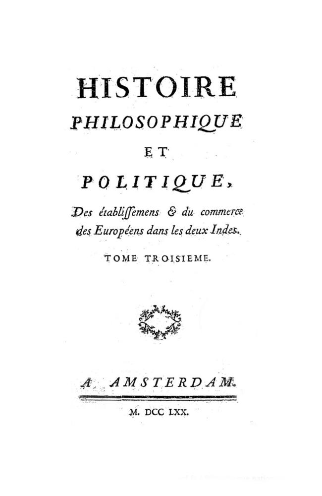 Histoire philosophique et politique des établissements et du commerce des Européens dans les deux Indes, 1770