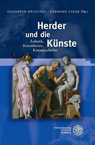 Herder und die Künste: Ästhetik, Kunsttheorie, Kunstgeschichte