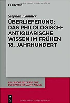 Überlieferung: Das philologisch-antiquarische Wissen im frühen 18. Jahrhundert.