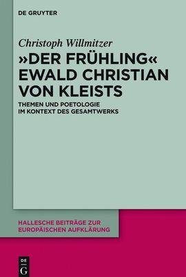 """""""Der Frühling"""" Ewald Christian von Kleists. Themen und Poetologie im Kontext des Gesamtwerks."""