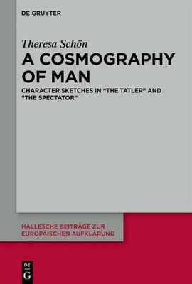 """A Cosmography of Man. Character Sketches in """"The Tatler"""" and """"The Spectator"""""""