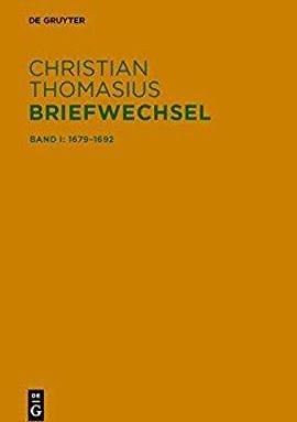 Christian Thomasius: Briefwechsel. Historisch-kritische Edition, Bd. 1: 1679–1692