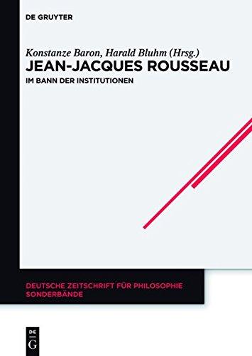Jean-Jacques Rousseau. Im Bann der Institutionen