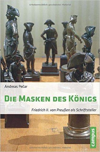 Die Masken des Königs. Friedrich II. von Preußen als Schriftsteller