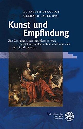 Kunst und Empfindung: Zur Genealogie einer kunsttheoretischen Fragestellung in Deutschland und Frankreich im 18. Jahrhundert