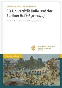Die Universität Halle und der Berliner Hof (1691–1740). Eine höfisch-akademische Beziehungsgeschichte