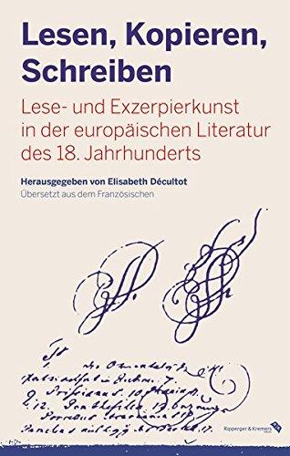 Lesen, Kopieren, Schreiben: Lese- und Exzerpierkunst in der europäischen Literatur des 18. Jahrhunderts
