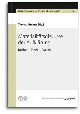 Materialitätsdiskurse der Aufklärung Bücher – Dinge – Praxen