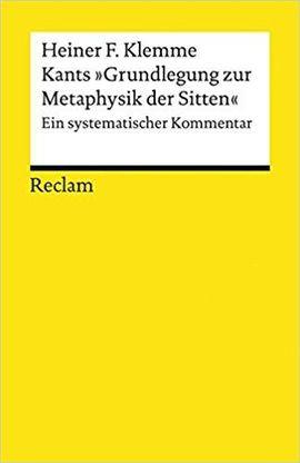 Kants »Grundlegung zur Metaphysik der Sitten«: Ein systematischer Kommentar