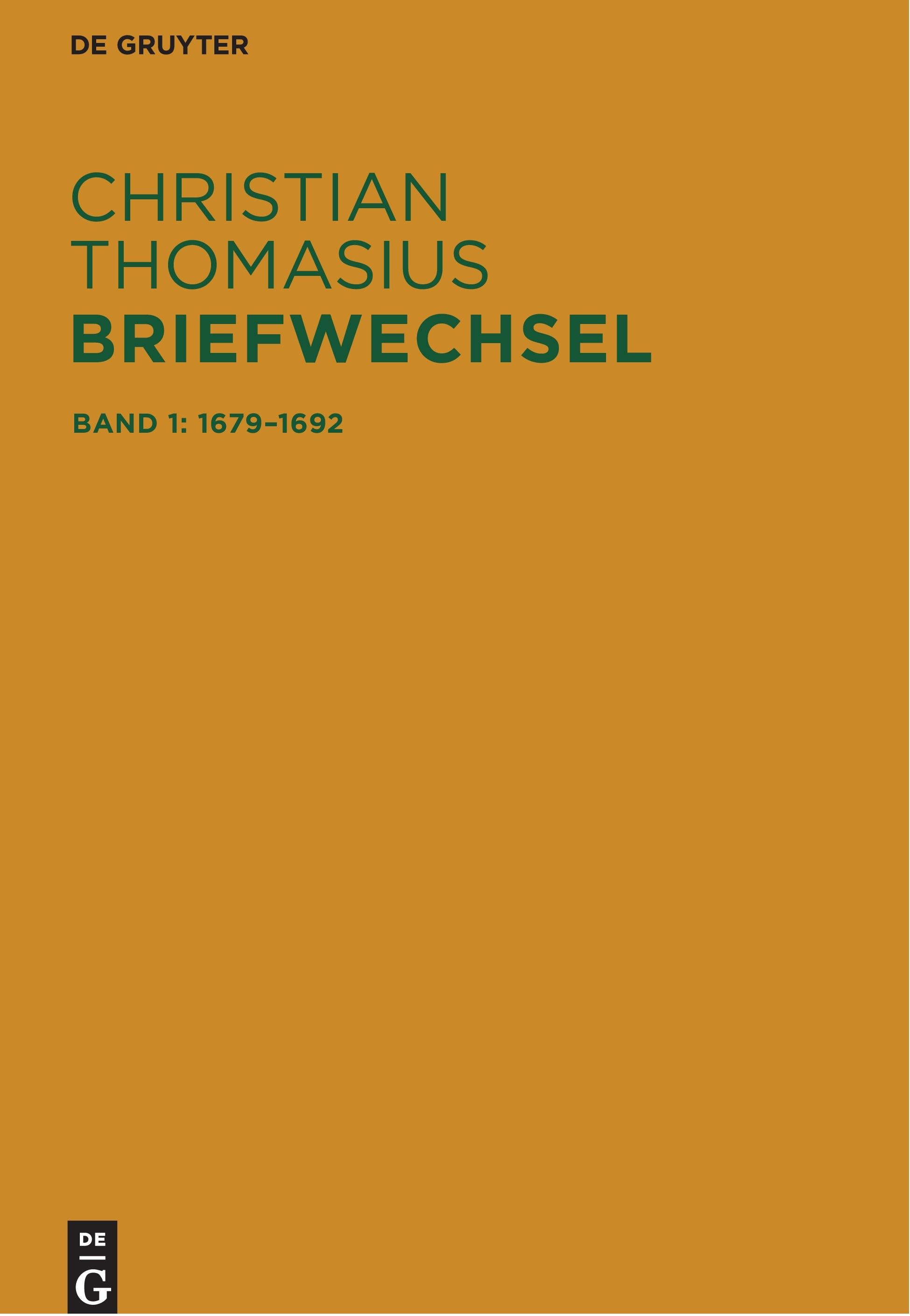 Christian Thomasius: Briefwechsel, Bd. 1: 1679–1692, hg. von Frank Grunert, Matthias Hambrock und Martin Kühnel, unter Mitarb. von Andrea Thiele, De Gruyter: Berlin/Boston 2017