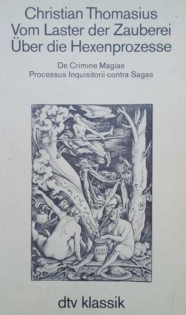 Christian Thomasius: Vom Laster der Zauberei/Über die Hexenprozesse, hg. von Rolf Lieberwirth, München 1987 (unveränd. ND der Ausg. Weimar 1967)